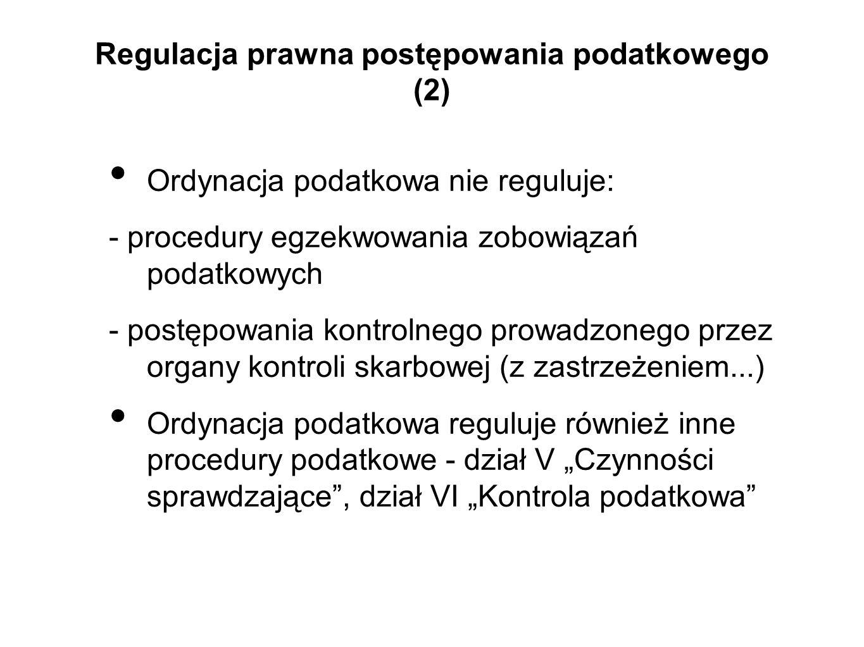 Regulacja prawna postępowania podatkowego (2) Ordynacja podatkowa nie reguluje: - procedury egzekwowania zobowiązań podatkowych - postępowania kontrol