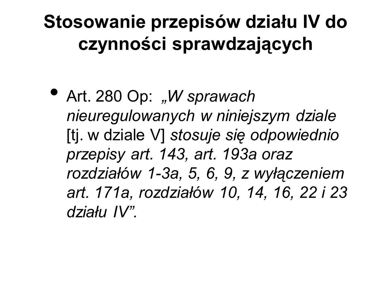 """Stosowanie przepisów działu IV do czynności sprawdzających Art. 280 Op: """"W sprawach nieuregulowanych w niniejszym dziale [tj. w dziale V] stosuje się"""