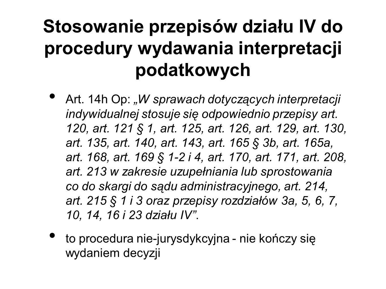 """Stosowanie przepisów działu IV do procedury wydawania interpretacji podatkowych Art. 14h Op: """"W sprawach dotyczących interpretacji indywidualnej stosu"""