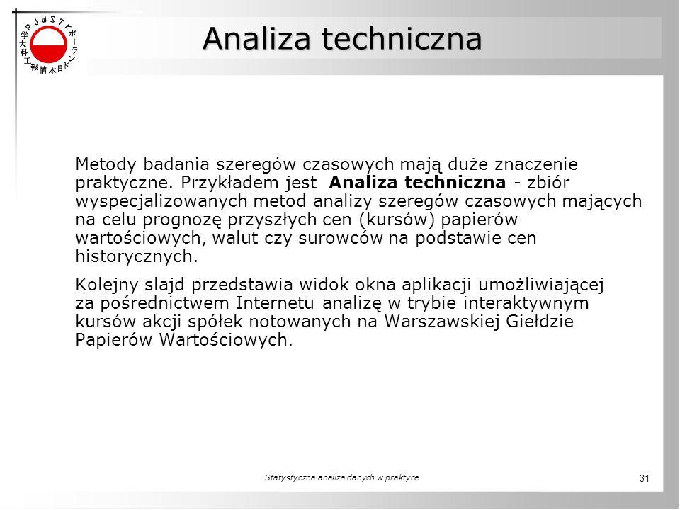 Statystyczna analiza danych w praktyce 31 Analiza techniczna Metody badania szeregów czasowych mają duże znaczenie praktyczne. Przykładem jest Analiza