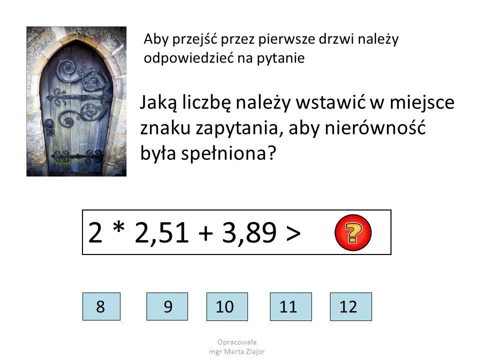 Opracowała mgr Marta Ziajor Aby przejść przez pierwsze drzwi należy odpowiedzieć na pytanie Jaką liczbę należy wstawić w miejsce znaku zapytania, aby nierówność była spełniona.