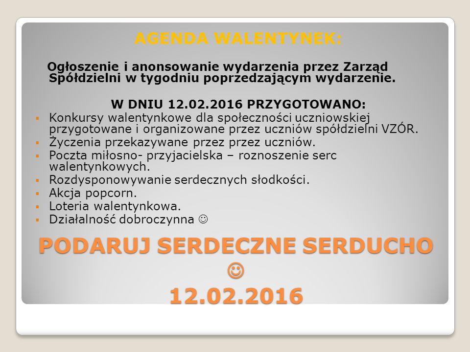 PODARUJ SERDECZNE SERDUCHO 12.02.2016 AGENDA WALENTYNEK: Ogłoszenie i anonsowanie wydarzenia przez Zarząd Spółdzielni w tygodniu poprzedzającym wydarzenie.