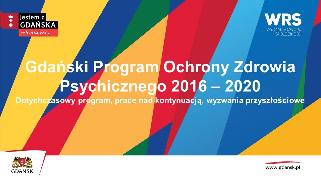 Gdański Program Ochrony Zdrowia Psychicznego 2016 – 2020 Dotychczasowy program, prace nad kontynuacją, wyzwania przyszłościowe