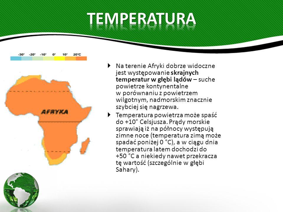  Na terenie Afryki dobrze widoczne jest występowanie skrajnych temperatur w głębi lądów – suche powietrze kontynentalne w porównaniu z powietrzem wilgotnym, nadmorskim znacznie szybciej się nagrzewa.