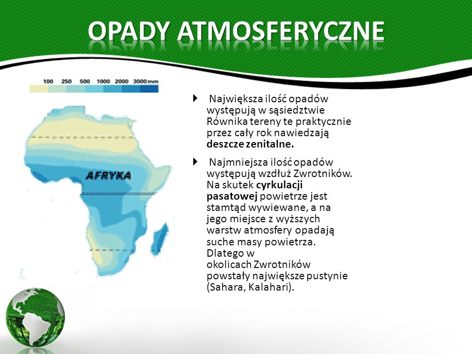  Największa ilość opadów występują w sąsiedztwie Równika tereny te praktycznie przez cały rok nawiedzają deszcze zenitalne.