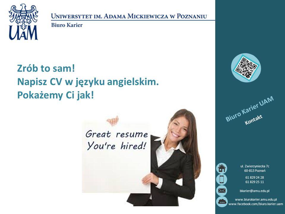 Biuro Karier UAM Kontakt 61 829 24 28 61 829 25 11 bkarier@amu.edu.pl www.biurokarier.amu.edu.pl www.facebook.com/biuro.karier.uam ul. Zwierzyniecka 7