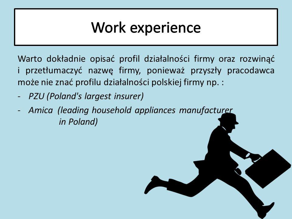 Warto dokładnie opisać profil działalności firmy oraz rozwinąć i przetłumaczyć nazwę firmy, ponieważ przyszły pracodawca może nie znać profilu działalności polskiej firmy np.