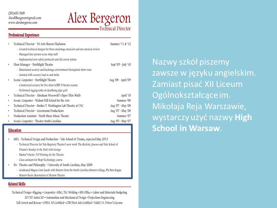 Nazwy szkół piszemy zawsze w języku angielskim. Zamiast pisać XII Liceum Ogólnokształcące im. Mikołaja Reja Warszawie, wystarczy użyć nazwy High Schoo