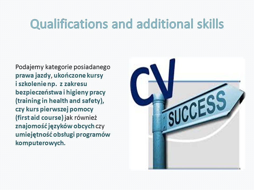 Podajemy kategorie posiadanego prawa jazdy, ukończone kursy i szkolenie np. z zakresu bezpieczeństwa i higieny pracy (training in health and safety),