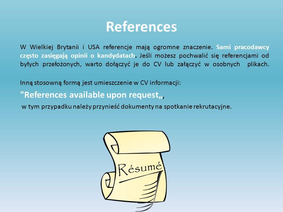 References W Wielkiej Brytanii i USA referencje mają ogromne znaczenie. Sami pracodawcy często zasięgają opinii o kandydatach. Jeśli możesz pochwalić