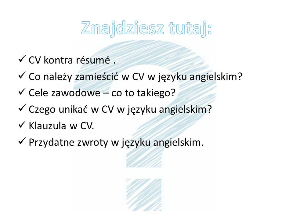 CV kontra résumé. Co należy zamieścić w CV w języku angielskim? Cele zawodowe – co to takiego? Czego unikać w CV w języku angielskim? Klauzula w CV. P