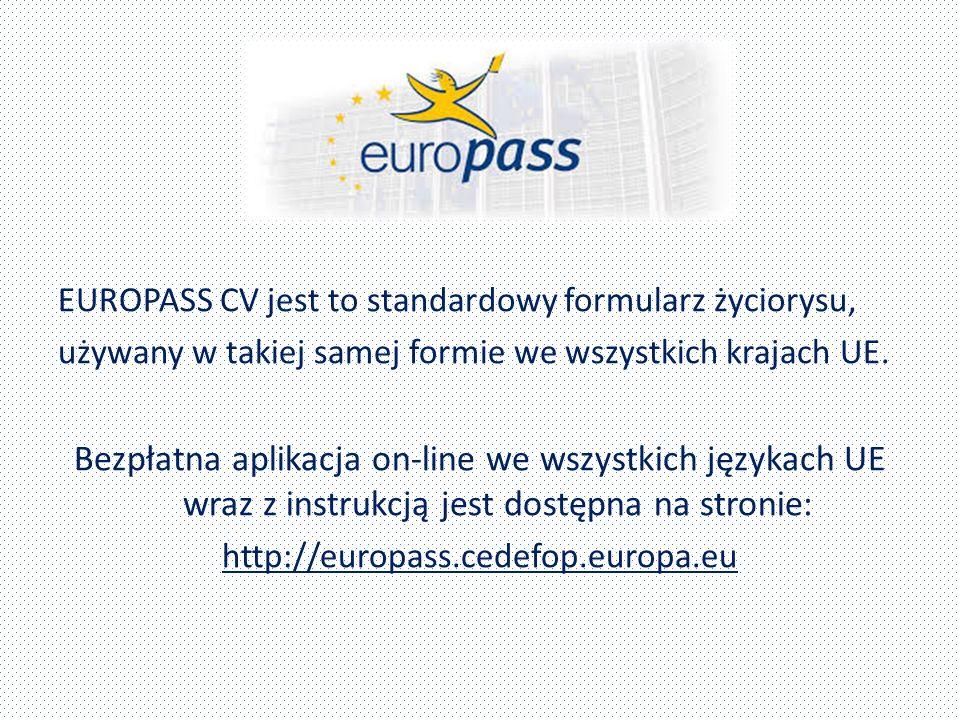 EUROPASS CV jest to standardowy formularz życiorysu, używany w takiej samej formie we wszystkich krajach UE.
