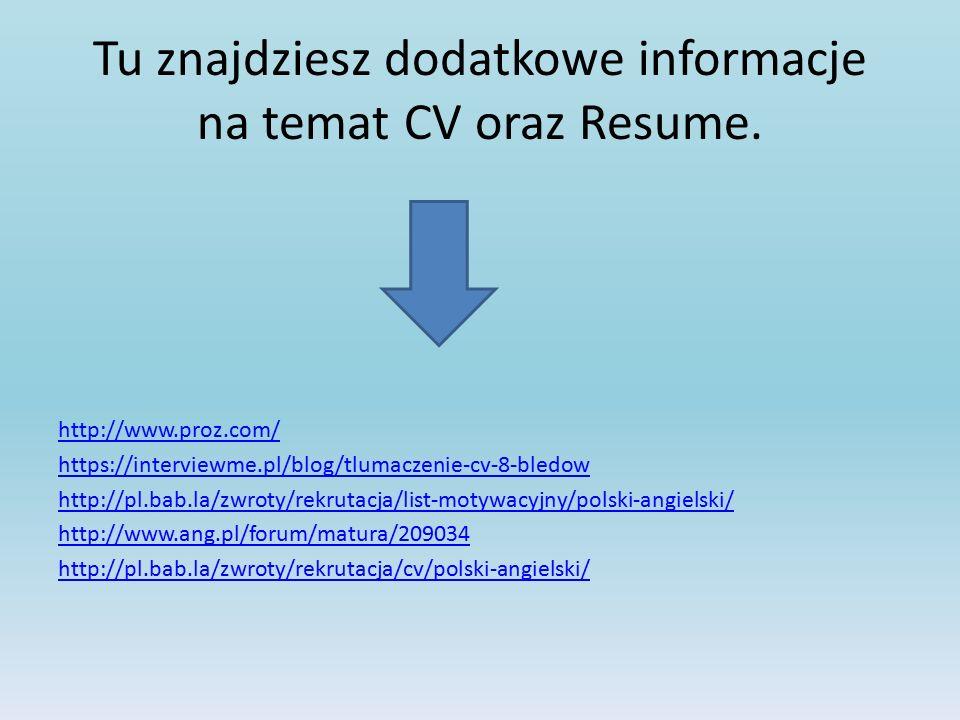 Tu znajdziesz dodatkowe informacje na temat CV oraz Resume. http://www.proz.com/ https://interviewme.pl/blog/tlumaczenie-cv-8-bledow http://pl.bab.la/