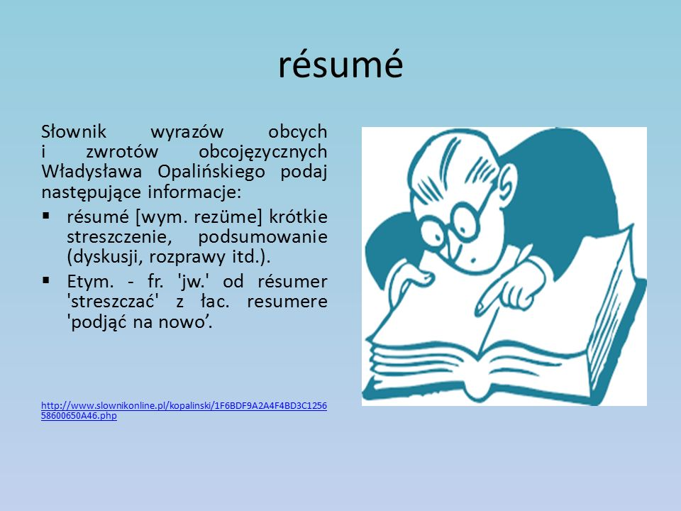 résumé Słownik wyrazów obcych i zwrotów obcojęzycznych Władysława Opalińskiego podaj następujące informacje:  résumé [wym.