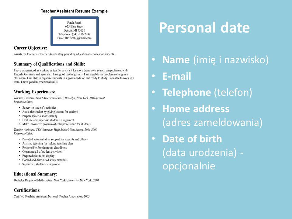 Personal date Name (imię i nazwisko) E-mail Telephone (telefon) Home address (adres zameldowania) Date of birth (data urodzenia) - opcjonalnie