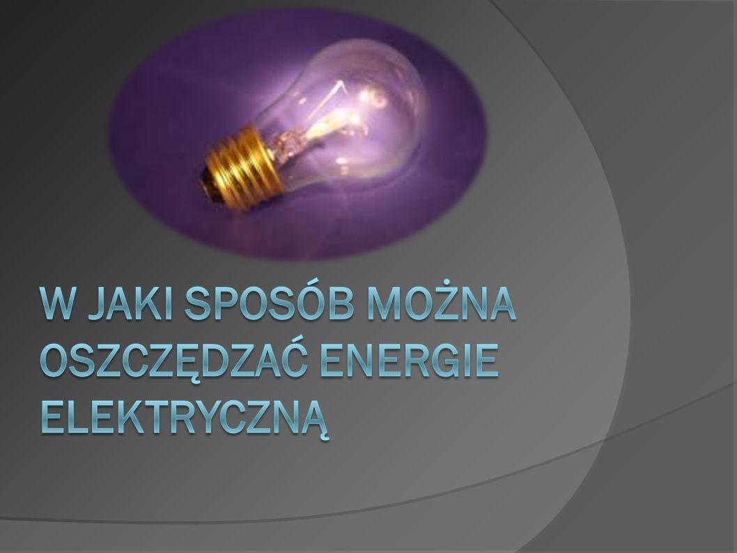  Wymieniaj zwykłe żarówki na żarówki energooszczędne, ale tylko tam gdzie świecą się co najmniej 1.5h
