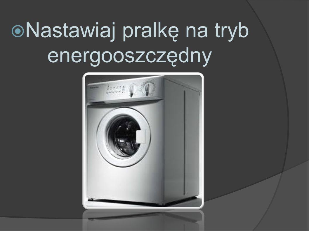  Nastawiaj pralkę na tryb energooszczędny