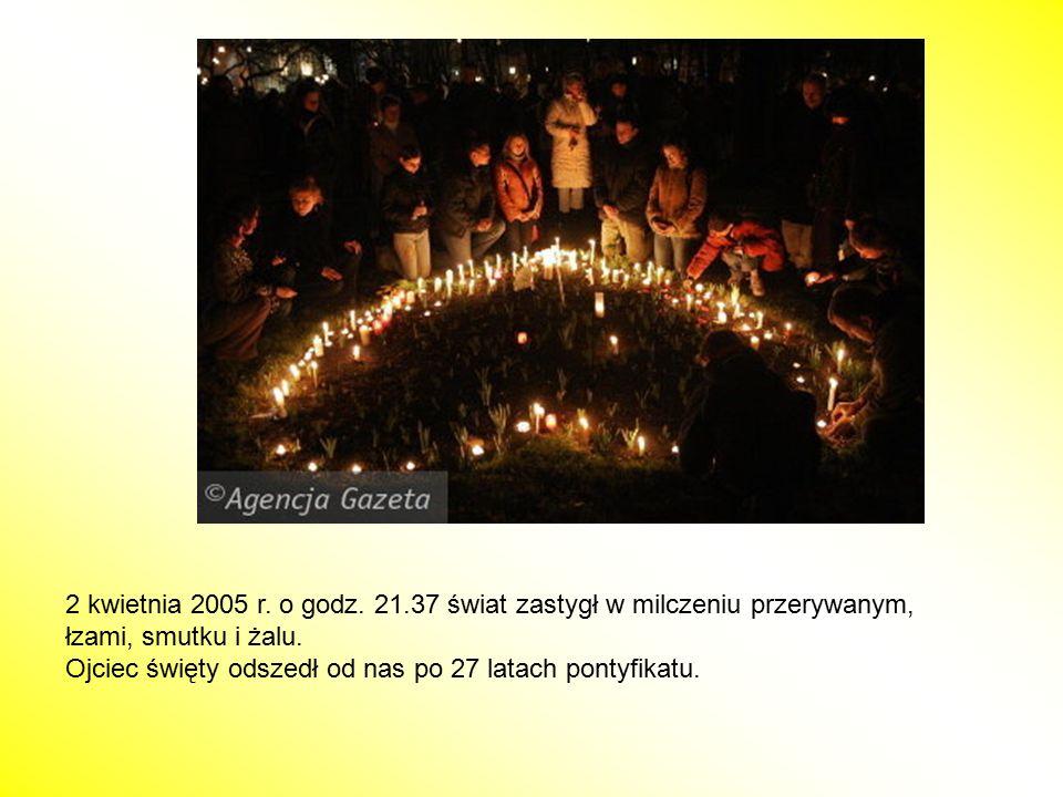 2 kwietnia 2005 r. o godz. 21.37 świat zastygł w milczeniu przerywanym, łzami, smutku i żalu. Ojciec święty odszedł od nas po 27 latach pontyfikatu.