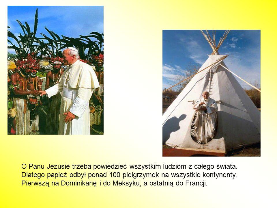 O Panu Jezusie trzeba powiedzieć wszystkim ludziom z całego świata. Dlatego papież odbył ponad 100 pielgrzymek na wszystkie kontynenty. Pierwszą na Do