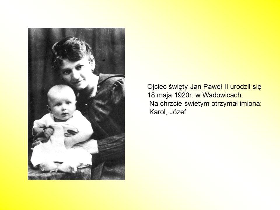 Ojciec święty Jan Paweł II urodził się 18 maja 1920r. w Wadowicach. Na chrzcie świętym otrzymał imiona: Karol, Józef
