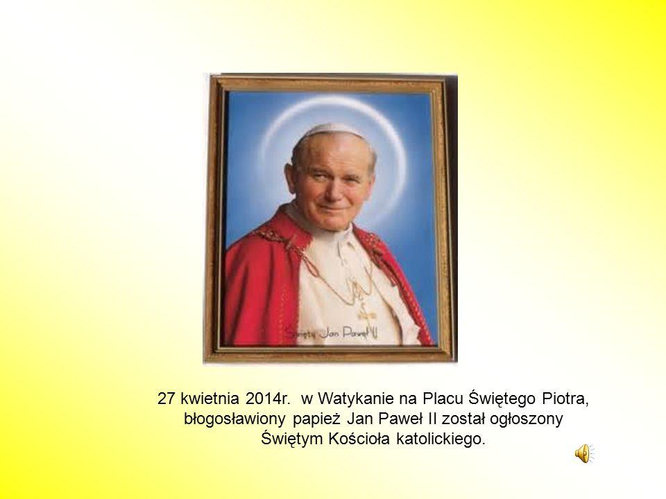 27 kwietnia 2014r. w Watykanie na Placu Świętego Piotra, błogosławiony papież Jan Paweł II został ogłoszony Świętym Kościoła katolickiego.