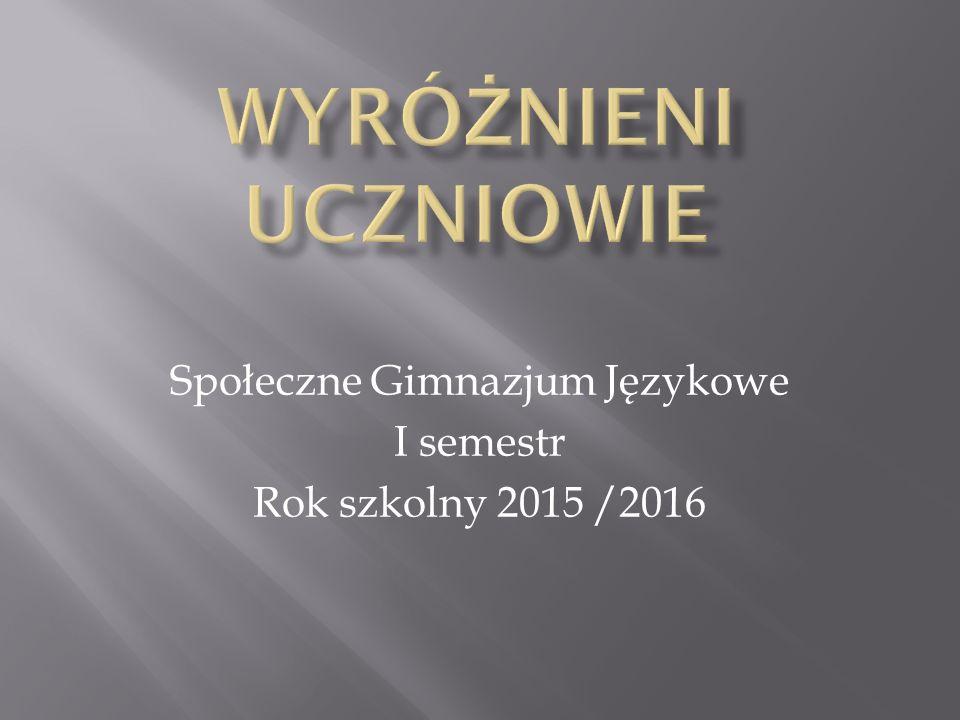 Społeczne Gimnazjum Językowe I semestr Rok szkolny 2015 /2016