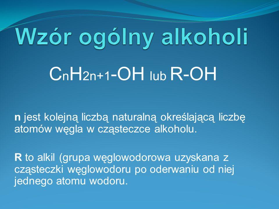 C n H 2n+1 -OH lub R-OH n jest kolejną liczbą naturalną określającą liczbę atomów węgla w cząsteczce alkoholu.