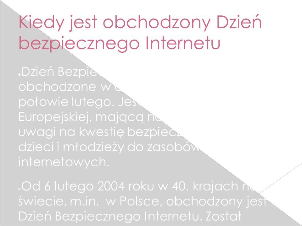 Kiedy jest obchodzony Dzień bezpiecznego Internetu  Dzień Bezpiecznego Internetu – święto obchodzone w całej Europie w pierwszej połowie lutego. Jest