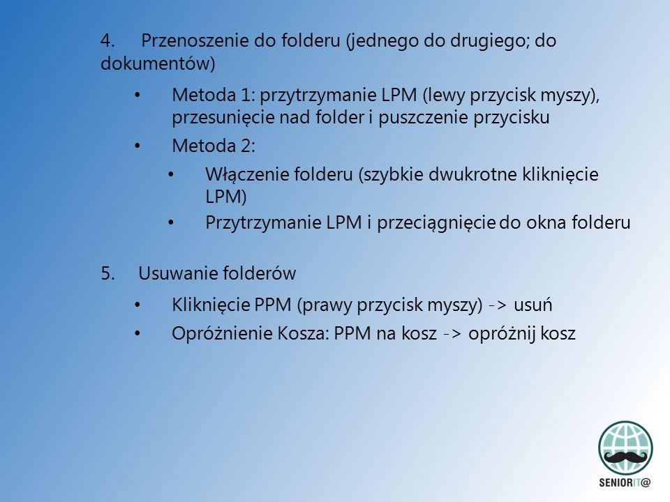 4. Przenoszenie do folderu (jednego do drugiego; do dokumentów) Metoda 1: przytrzymanie LPM (lewy przycisk myszy), przesunięcie nad folder i puszczeni