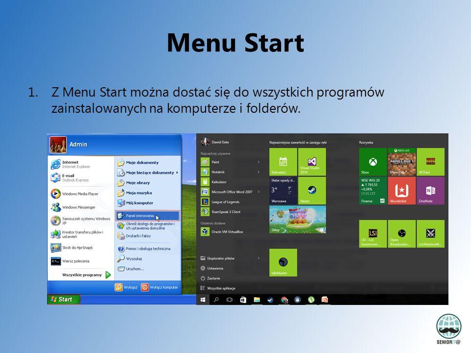 Menu Start 1.Z Menu Start można dostać się do wszystkich programów zainstalowanych na komputerze i folderów.