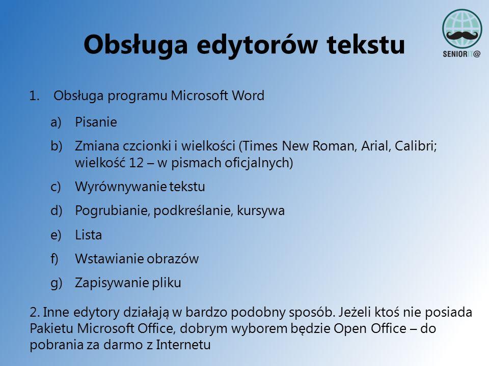 Obsługa edytorów tekstu 1.Obsługa programu Microsoft Word a)Pisanie b)Zmiana czcionki i wielkości (Times New Roman, Arial, Calibri; wielkość 12 – w pi