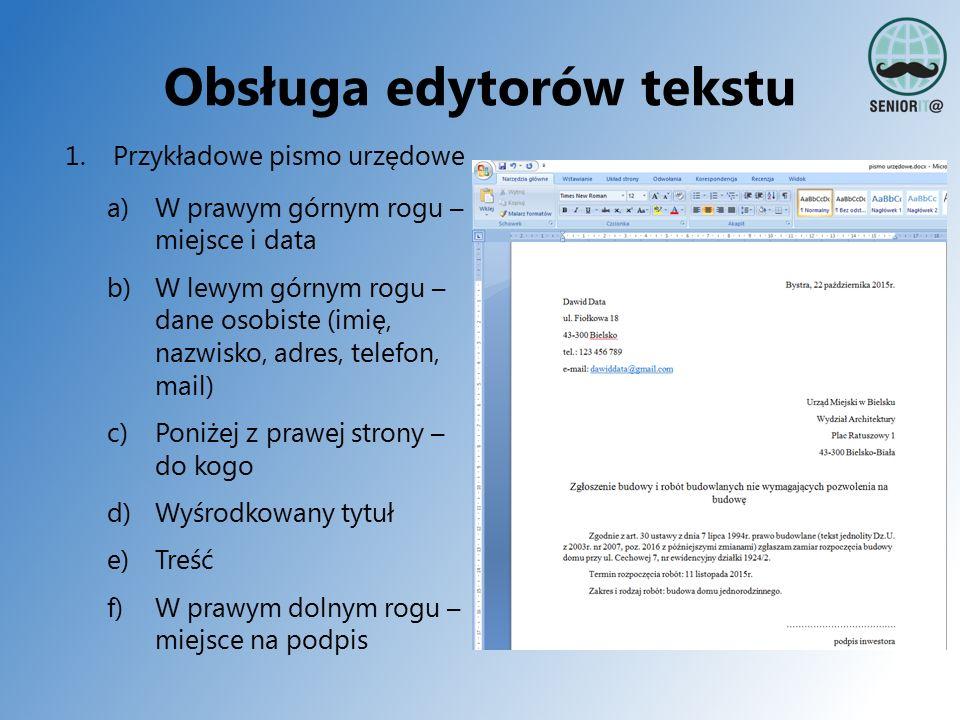 Obsługa edytorów tekstu 1.Przykładowe pismo urzędowe a)W prawym górnym rogu – miejsce i data b)W lewym górnym rogu – dane osobiste (imię, nazwisko, ad