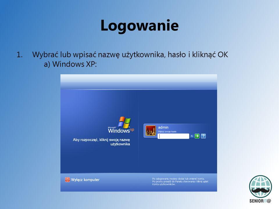 Logowanie 1.Wybrać lub wpisać nazwę użytkownika, hasło i kliknąć OK a) Windows XP: