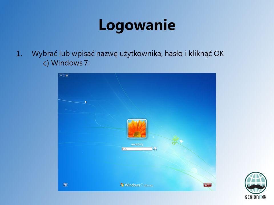 Logowanie 1.Wybrać lub wpisać nazwę użytkownika, hasło i kliknąć OK c) Windows 7: