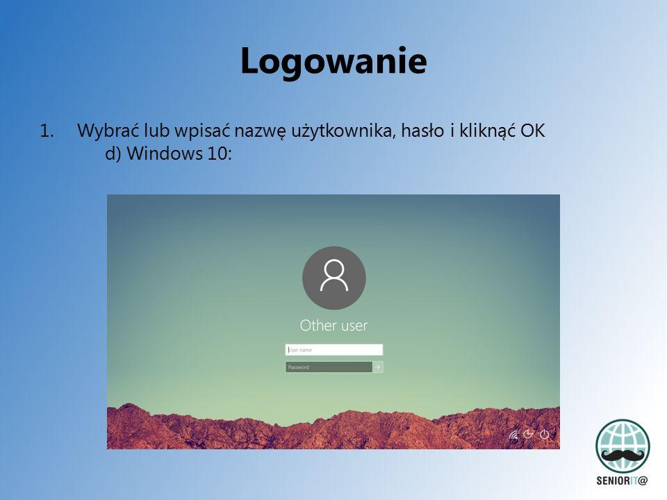 Logowanie 1.Wybrać lub wpisać nazwę użytkownika, hasło i kliknąć OK d) Windows 10: