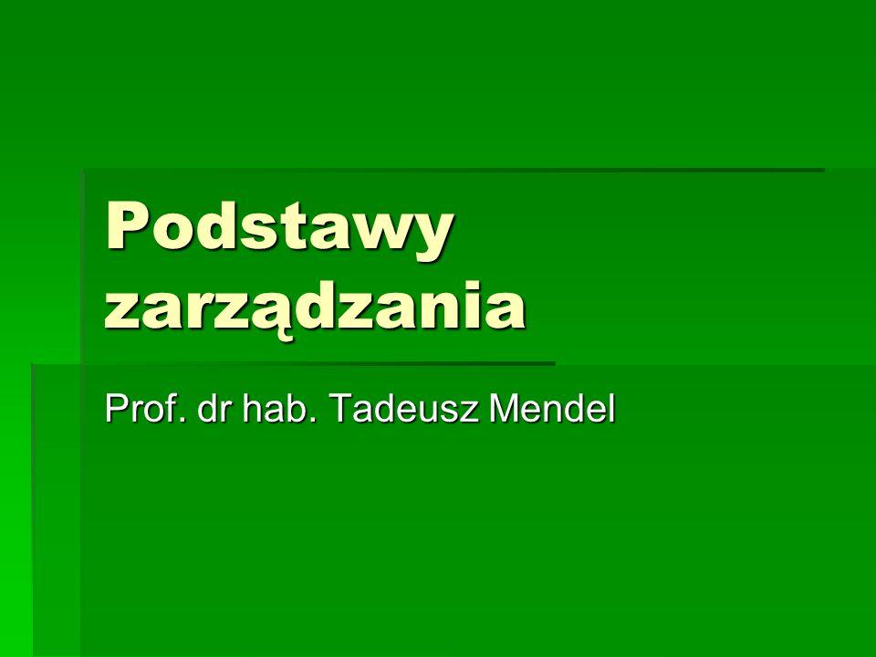 Podstawy zarządzania Prof. dr hab. Tadeusz Mendel