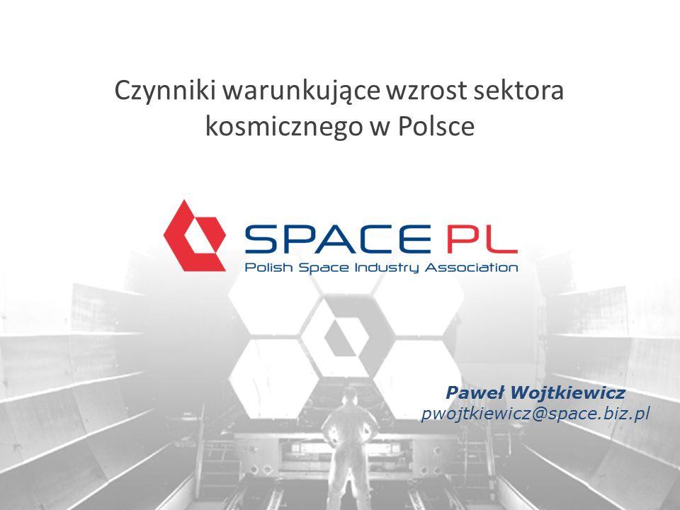Czynniki warunkujące wzrost sektora kosmicznego w Polsce Paweł Wojtkiewicz pwojtkiewicz@space.biz.pl