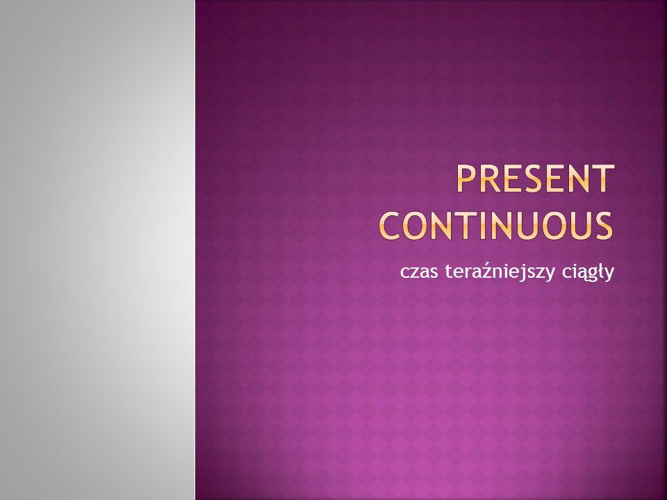  Czas Present Continuous jest czasem teraźniejszym ciągłym, którego najczęściej używamy do opisywania czynności, które dzieją się w chwili mówienia.