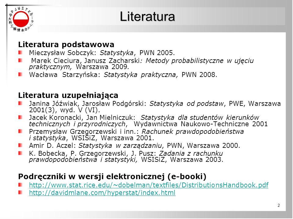 2 Literatura Literatura podstawowa Mieczysław Sobczyk: Statystyka, PWN 2005. Marek Cieciura, Janusz Zacharski: Metody probabilistyczne w ujęciu prakty