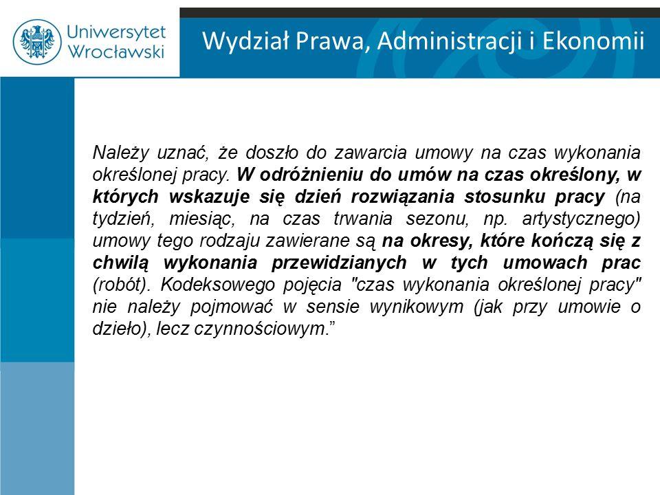 Wydział Prawa, Administracji i Ekonomii Należy uznać, że doszło do zawarcia umowy na czas wykonania określonej pracy.