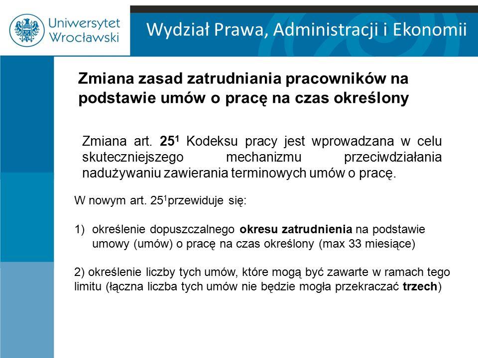 Wydział Prawa, Administracji i Ekonomii Zmiana zasad zatrudniania pracowników na podstawie umów o pracę na czas określony Zmiana art.