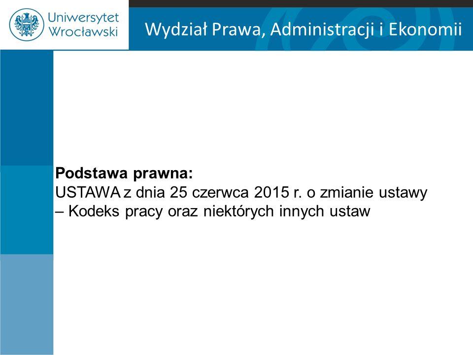 Wydział Prawa, Administracji i Ekonomii Podstawa prawna: USTAWA z dnia 25 czerwca 2015 r.