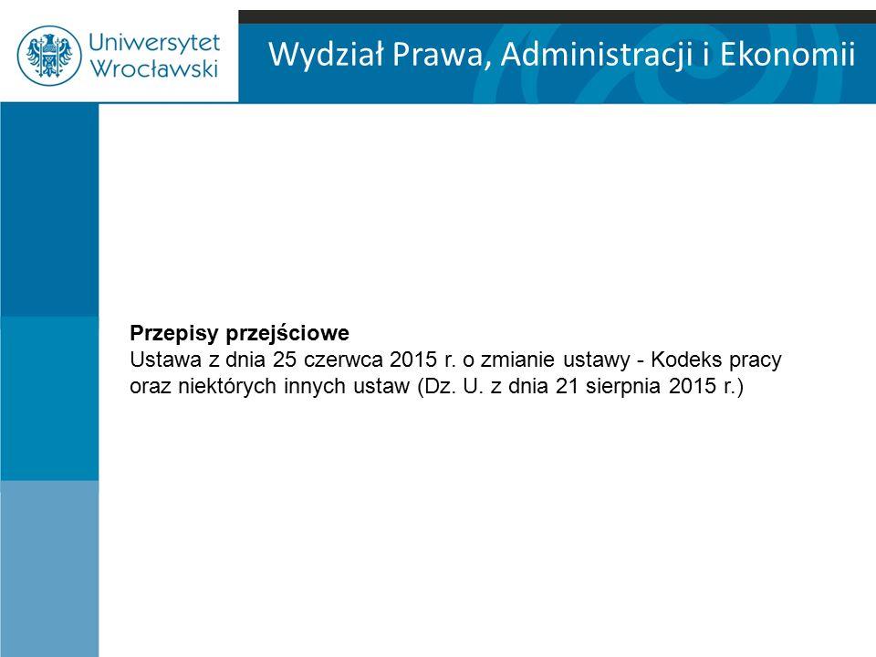 Wydział Prawa, Administracji i Ekonomii KIEDY NOWE PRZEPISY NIE BĘDĄ MIAŁY ZASTOSOWANIA.