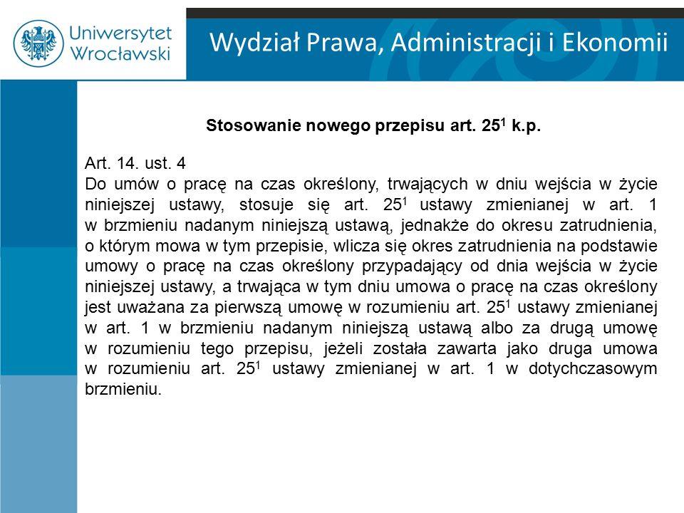 Wydział Prawa, Administracji i Ekonomii ZASADA Okres zatrudnienia, od którego ma zależeć 33-miesięczny limit będzie liczony od dnia wejścia w życie nowych przepisów.
