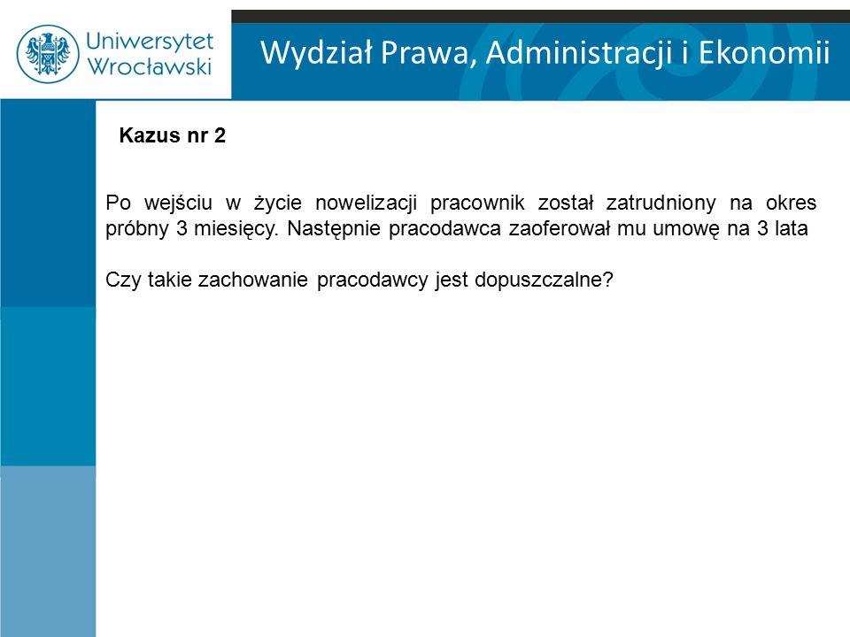 Wydział Prawa, Administracji i Ekonomii Po wejściu w życie nowelizacji pracownik został zatrudniony na okres próbny 3 miesięcy.