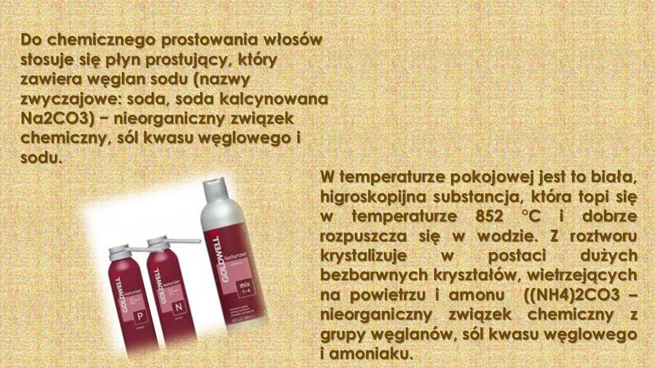 Do chemicznego prostowania włosów stosuje się płyn prostujący, który zawiera węglan sodu (nazwy zwyczajowe: soda, soda kalcynowana Na2CO3) − nieorgani