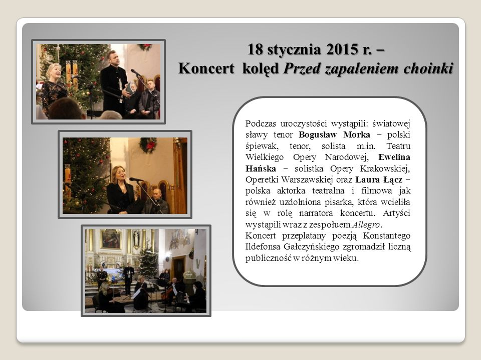 Podczas uroczystości wystąpili: światowej sławy tenor Bogusław Morka ‒ polski śpiewak, tenor, solista m.in.