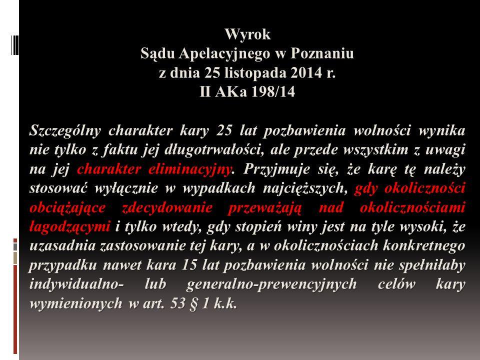 Wyrok Sądu Apelacyjnego w Poznaniu z dnia 25 listopada 2014 r. II AKa 198/14 Szczególny charakter kary 25 lat pozbawienia wolności wynika nie tylko z