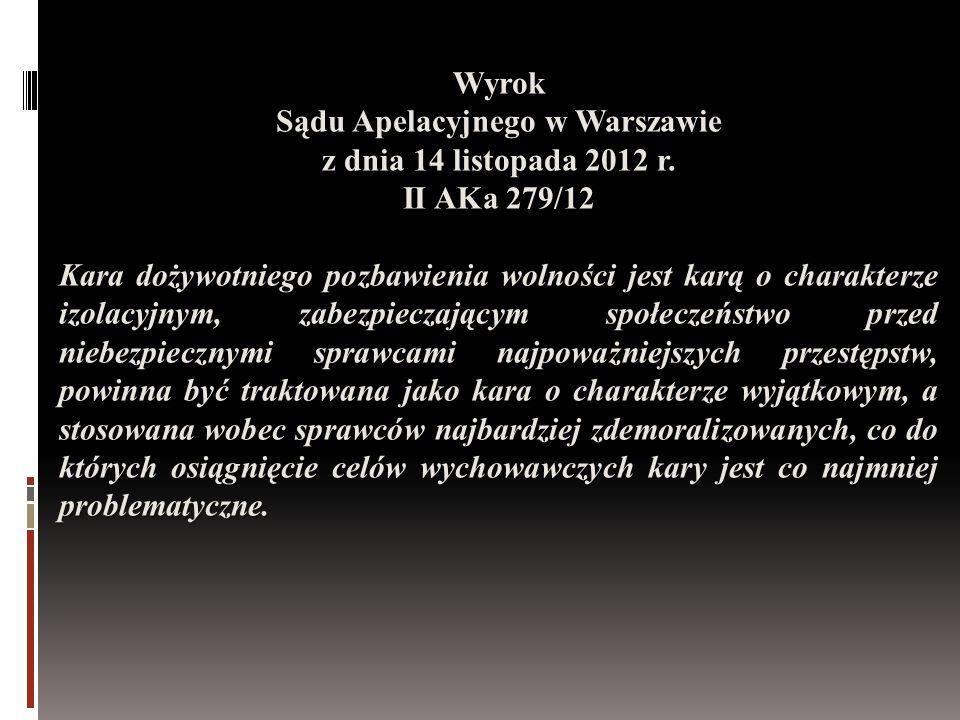 Wyrok Sądu Apelacyjnego w Warszawie z dnia 14 listopada 2012 r. II AKa 279/12 Kara dożywotniego pozbawienia wolności jest karą o charakterze izolacyjn