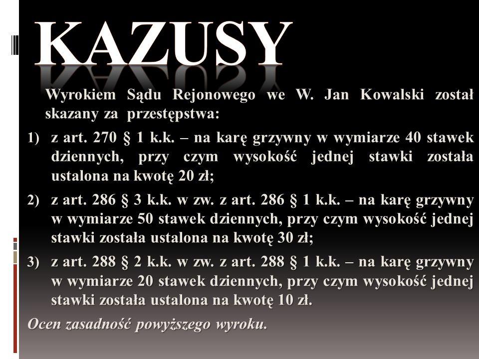 Wyrokiem Sądu Rejonowego we W. Jan Kowalski został skazany za przestępstwa:  z art. 270 § 1 k.k. – na karę grzywny w wymiarze 40 stawek dziennych, p